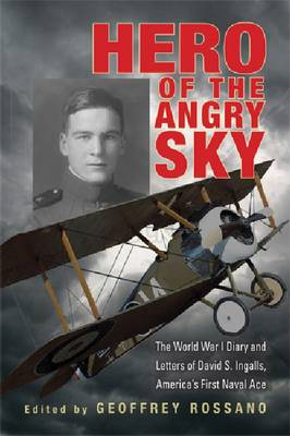 Hero of the Angry Sky: The World War I Diary and Letters of David S. Ingalls, America's First Naval (BOK)