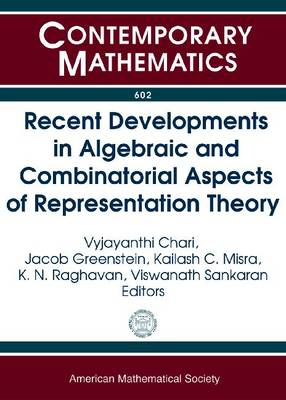 Recent Developments in Algebraic and Combinatorial Aspects of Representation Theory (BOK)