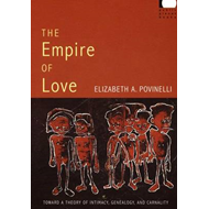 The Empire of Love: Toward a Theory of Intimacy, Genealogy, and Carnality (BOK)