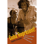 Cuba Represent!: Cuban Arts, State Power, and the Making of New Revolutionary Cultures (BOK)