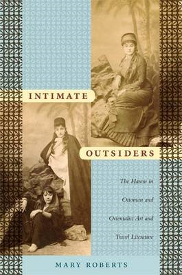 Intimate Outsiders: The Harem in Ottoman and Orientalist Art and Travel Literature (BOK)