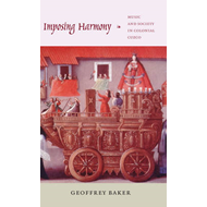 Imposing Harmony: Music and Society in Colonial Cuzco (BOK)