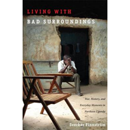 Living with Bad Surroundings: War, History, and Everyday Moments in Northern Uganda (BOK)