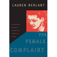 The Female Complaint: The Unfinished Business of Sentimentality in American Culture (BOK)