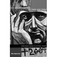 The Assassination of Theo Van Gogh: From Social Drama to Cultural Trauma (BOK)
