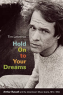 Hold on to Your Dreams: Arthur Russell and the Downtown Music Scene, 1973-1992 (BOK)