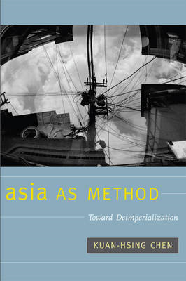 Asia as Method: Toward Deimperialization (BOK)