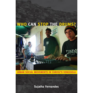 Who Can Stop the Drums?: Urban Social Movements in Chavez's Venezuela (BOK)