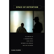 Space of Detention: The Making of a Transnational Gang Crisis Between Los Angeles and San Salvador (BOK)