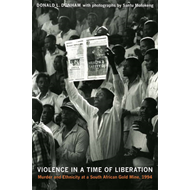 Violence in a Time of Liberation: Murder and Ethnicity at a South African Gold Mine, 1994 (BOK)