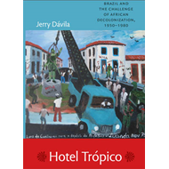 Hotel Tropico: Brazil and the Challenge of African Decolonization, 1950-1980 (BOK)
