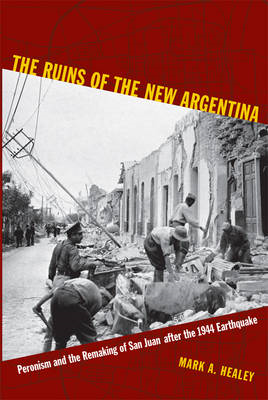 The Ruins of the New Argentina: Peronism and the Remaking of San Juan After the 1944 Earthquake (BOK)