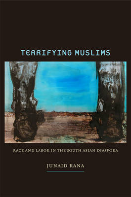 Terrifying Muslims: Race and Labor in the South Asian Diaspora (BOK)