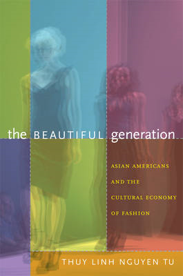 The Beautiful Generation: Asian Americans and the Cultural Economy of Fashion (BOK)