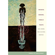 Private Bodies, Public Texts: Race, Gender, and a Cultural Bioethics (BOK)