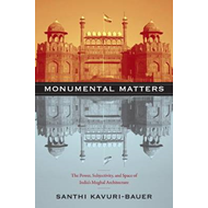 Monumental Matters: The Power, Subjectivity, and Space of India's Mughal Architecture (BOK)