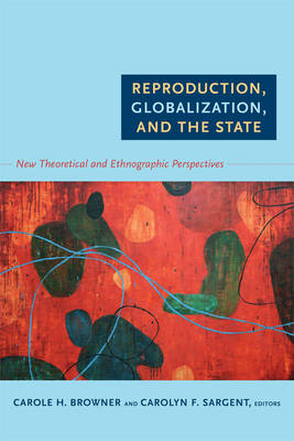 Reproduction, Globalization, and the State: New Theoretical and Ethnographic Perspectives (BOK)