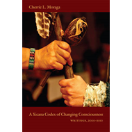 A Xicana Codex of Changing Consciousness: Writings, 2000-2010 (BOK)