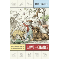 Laws of Chance: Brazil's Clandestine Lottery and the Making of Urban Public Life (BOK)