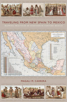Traveling from New Spain to Mexico: Mapping Practices of Nineteenth-Century Mexico (BOK)