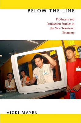 Below the Line: Producers and Production Studies in the New Television Economy (BOK)