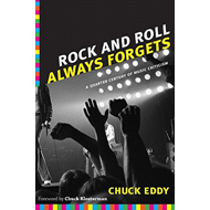 Rock and Roll Always Forgets: A Quarter Century of Music Criticism (BOK)