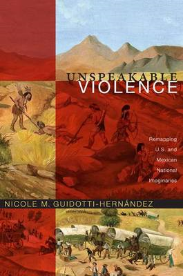 Unspeakable Violence: Remapping U.S. and Mexican National Imaginaries (BOK)