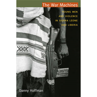 The War Machines: Young Men and Violence in Sierra Leone and Liberia (BOK)