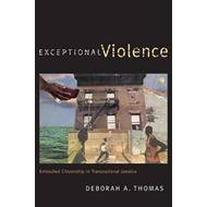 Exceptional Violence: Embodied Citizenship in Transnational Jamaica (BOK)