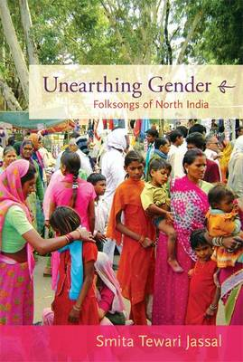 Unearthing Gender: Folksongs of North India (BOK)