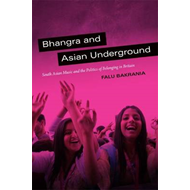 Bhangra and Asian Underground: South Asian Music and the Politics of Belonging in Britain (BOK)