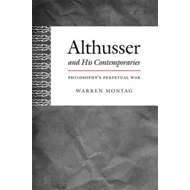 Althusser and His Contemporaries: Philosophy's Perpetual War (BOK)