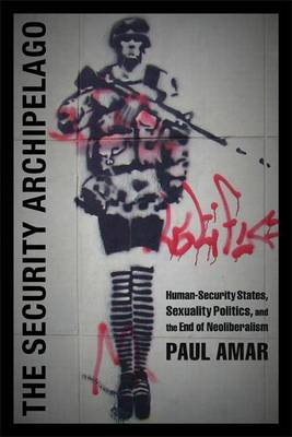 The Security Archipelago: Human-Security States, Sexuality Politics, and the End of Neoliberalism (BOK)