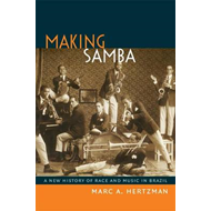 Making Samba: A New History of Race and Music in Brazil (BOK)