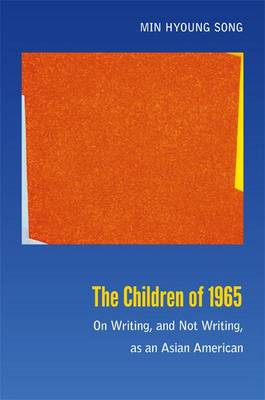 The Children of 1965: On Writing, and Not Writing, as an Asian American (BOK)