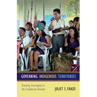 Governing Indigenous Territories: Enacting Sovereignty in the Ecuadorian Amazon (BOK)