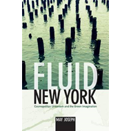 Fluid New York: Cosmopolitan Urbanism and the Green Imagination (BOK)