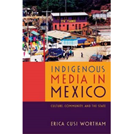 Indigenous Media in Mexico: Culture, Community, and the State (BOK)