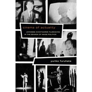 Cinema of Actuality: Japanese Avant-Garde Filmmaking in the Season of Image Politics (BOK)