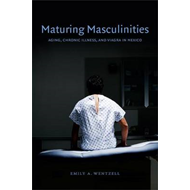Maturing Masculinities: Aging, Chronic Illness, and Viagra in Mexico (BOK)