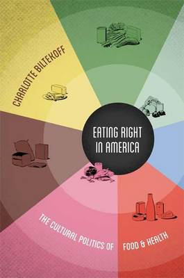 Eating Right in America: The Cultural Politics of Food and Health (BOK)