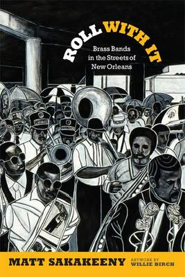 Roll With It: Brass Bands in the Streets of New Orleans (BOK)