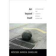 Art Beyond Itself: Anthropology for a Society without a Story Line (BOK)