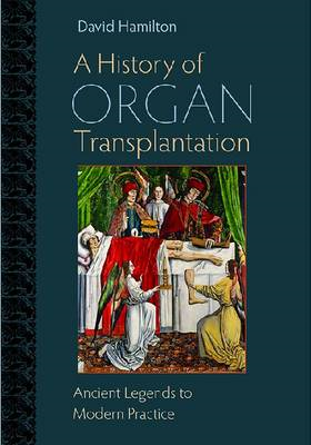 A History of Organ Transplantation: Ancient Legends to Modern Practice (BOK)