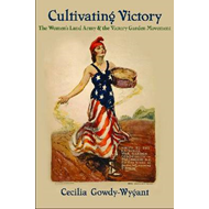 Cultivating Victory: The Women's Land Army and the Victory Garden Movement (BOK)