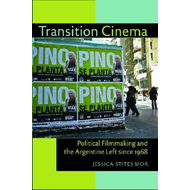 Transition Cinema: Political Filmmaking and the Argentine Left Since 1968 (BOK)