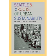 Seattle and the Roots of Urban Sustainability: Inventing Ecotopia (BOK)