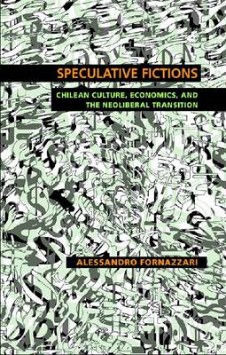 Speculative Fictions: Chilean Culture, Economics, and the Neoliberal Transition (BOK)