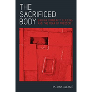 The Sacrificed Body: Balkan Community Building and the Fear of Freedo (BOK)