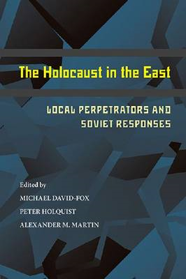 The Holocaust in the East: Local Perpetrators and Soviet Responses (BOK)